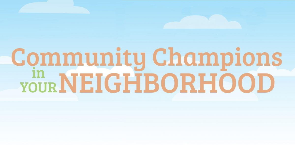 Community Champions in your Neighborhood